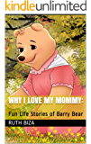 Why I Love My Mommy:: Fun Life Stories of Barry Bear (Barry Bear's Life Adventures Book 1)