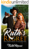 Ruth's Regret: A Mail-Order Brides of Resurrection Story - Clean Historical Western Romance (Red Cedar Ranch Chronicles Book 3)
