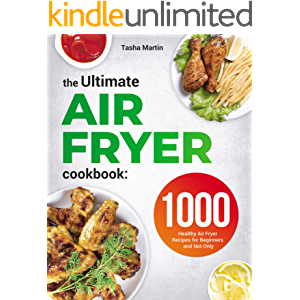 The Ultimate Air Fryer Cookbook: 1000 Healthy Air Fryer Recipes for Beginners and Not Only