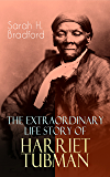 The Extraordinary Life Story of Harriet Tubman: The Female Moses Who Led Hundreds of Slaves to Freedom as the Conductor on the Underground Railroad (2 Memoirs in One Volume)