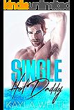 Single Hot Daddy: A Single Dad Steamy Romance