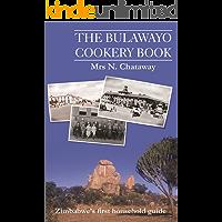 The Bulawayo Cookery Book: Zimbabwe's Original 1909 Cookery Book