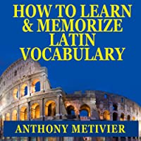 How to Learn and Memorize Latin Vocabulary: Using a Memory Palace Specifically Designed for Classical Latin (Magnetic Memory Series)