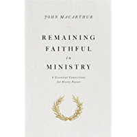 Remaining Faithful in Ministry: 9 Essential Convictions for Every Pastor (English Edition)