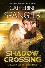 Shadow Crossing — A Science Fiction Romance (Shielder series Book 4) Kindle Edition