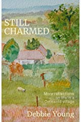 Still Charmed: More reflections on life in a Cotswold village (Collected Columns from the Hawkesbury Parish News Book 2) Kindle Edition