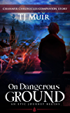 On Dangerous Ground: An epic Journey Begins... (Chanmyr Chronicles Companion Series)