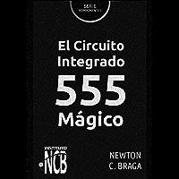 El Circuito Integrado 555 Mágico (Serie Componentes) (Spanish Edition)