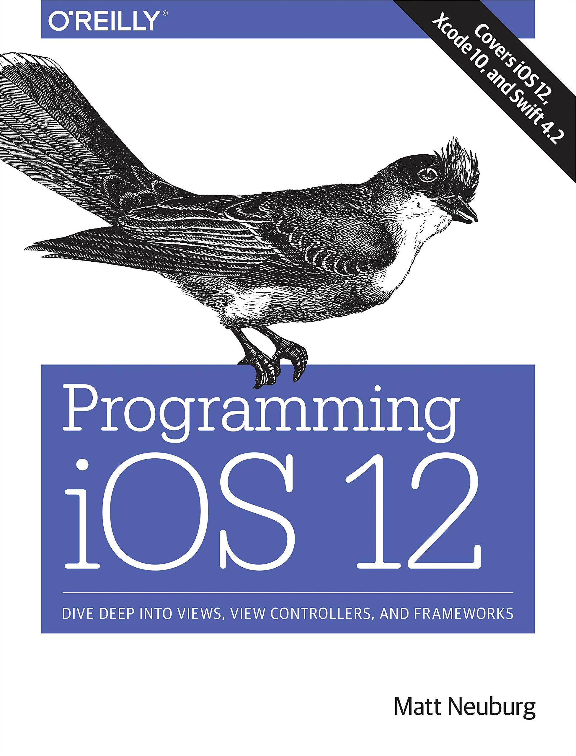 Programming iOS 12: Dive Deep into Views, View Controllers, and Frameworks by O'Reilly Media