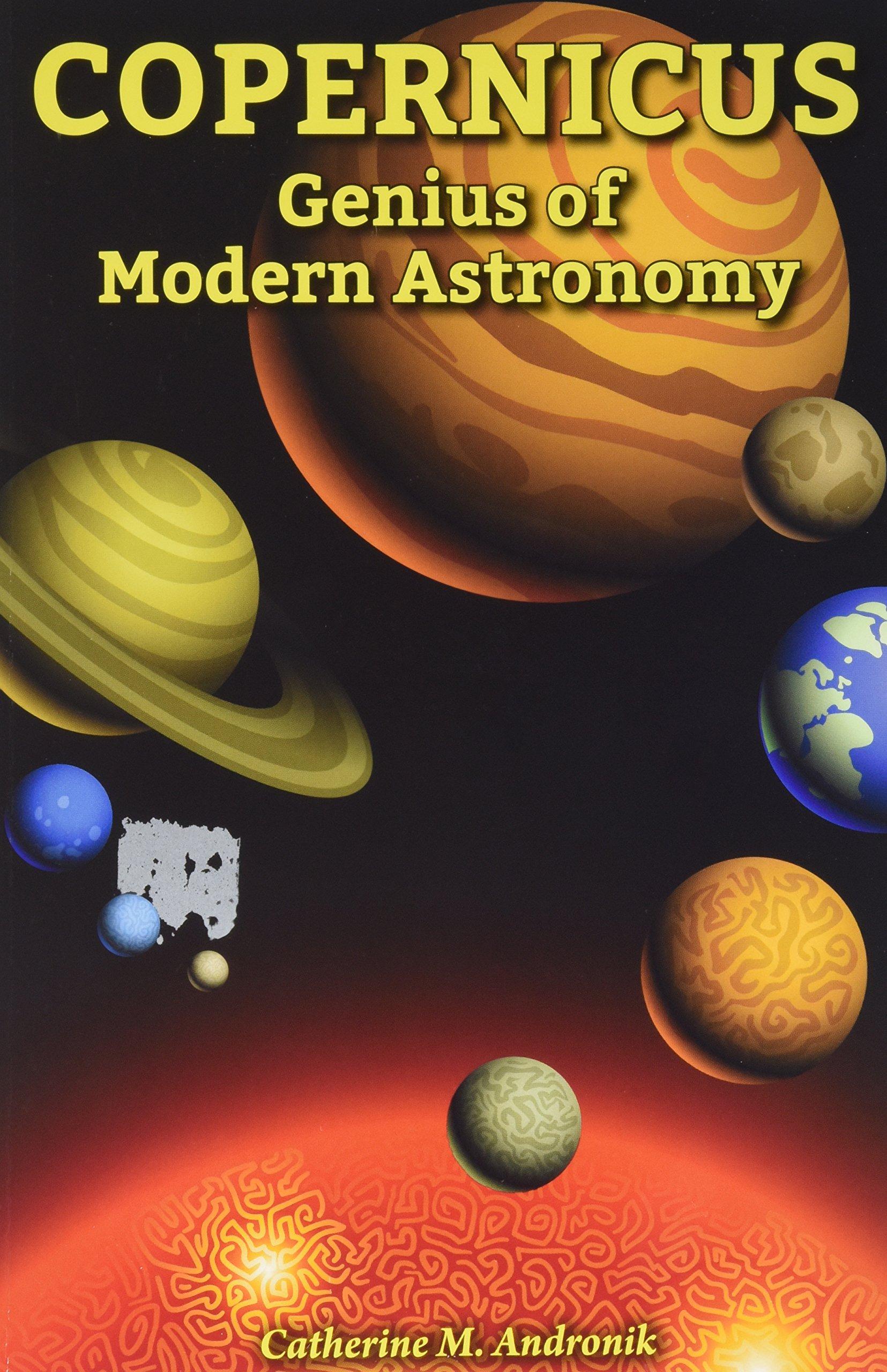 Copernicus: Genius of Modern Astronomy (Genius Scientists and Their Genius Ideas)