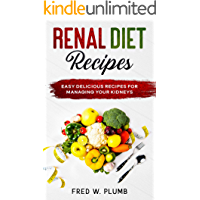Renal Diet: Easy Delicious Recipes for Managing your Kidneys