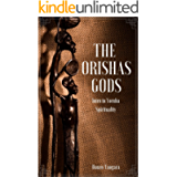 The Orishas Gods: Intro to Yoruba Spirituality
