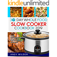 30 Day Whole Food Slow Cooker Cookbook 2019: Top 110+ Simple Tasty Slow Cooker Recipes for Your Crock-Pot Cooking at Any Occasion