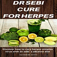 Dr Sebi Cure for Herpes 2020: Discover How to Cure Herpes Simplex Virus with Dr. Sebi´s Alkaline Diet, Nutritional Guide, Food List and Herbs
