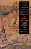 Indians, Settlers, and Slaves in a Frontier Exchange Economy: The Lower Mississippi Valley Before 1783 (Published by the Omohundro Institute of Early ... and the University of North Carolina Press)
