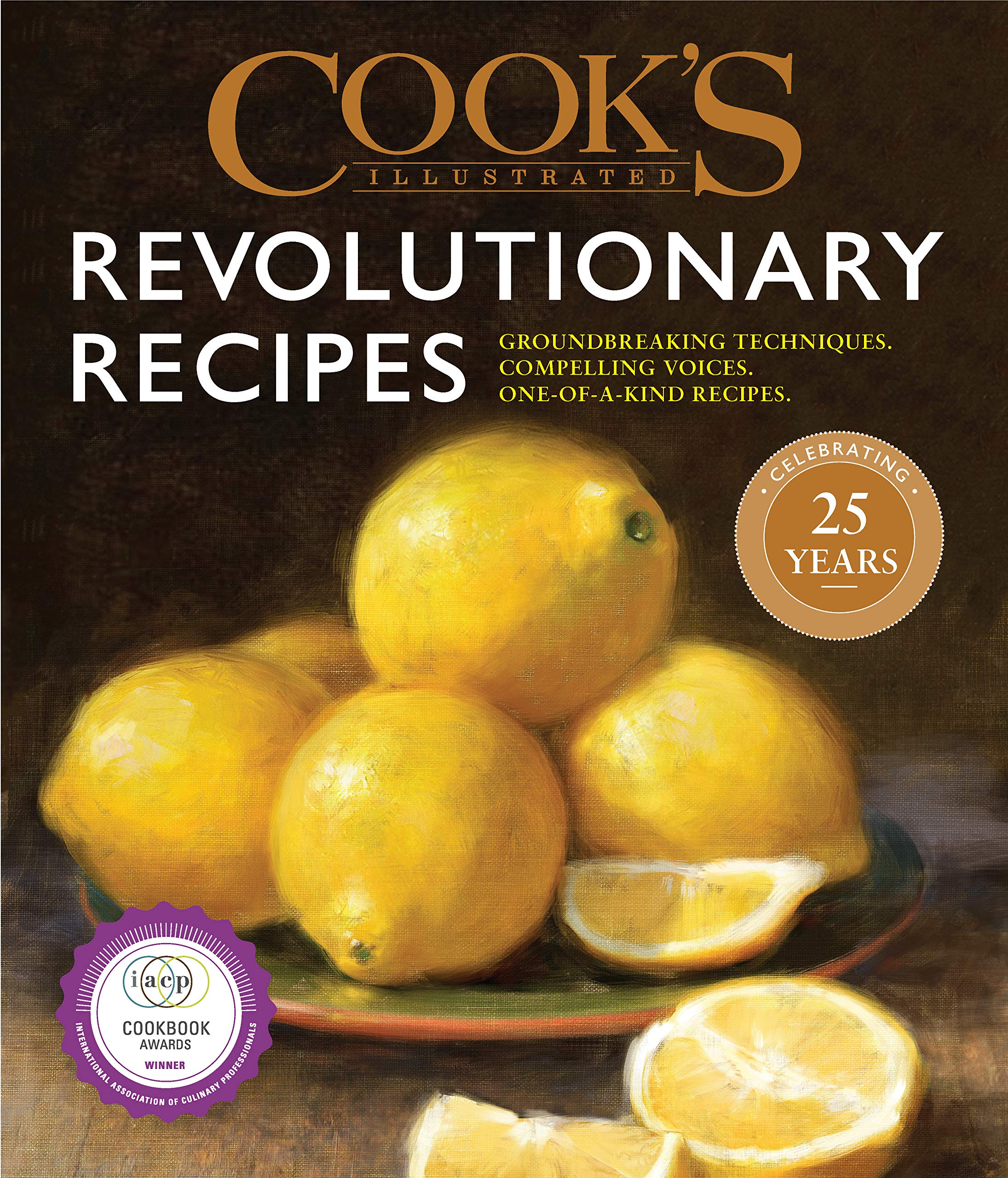 Cook's Illustrated Revolutionary Recipes: Groundbreaking techniques. Compelling voices. One-of-a-kind recipes. by Cook's Illustrated
