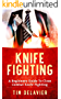 Knife Fighting: A Beginners Guide To Close Combat Knife Fighting (English Edition)