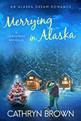 Merrying in Alaska: (A Christmas Novella - An Alaska Dream Romance Book 2.5) Kindle Edition