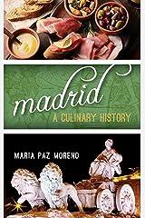 Madrid: A Culinary History (Big City Food Biographies) Kindle Edition