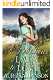 A Rebellious Lady to Love: A Historical Western Romance Book