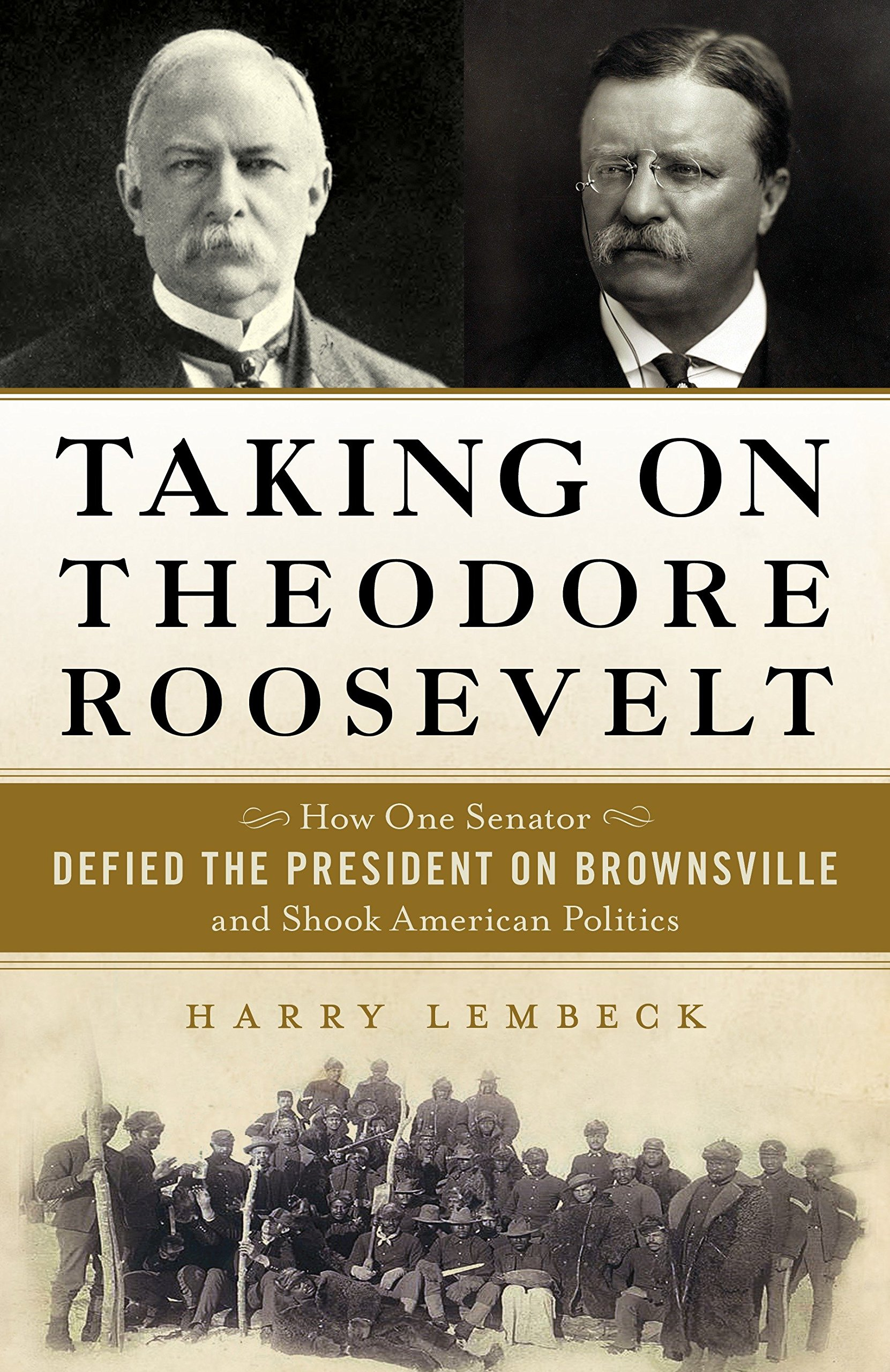 Taking on Theodore Roosevelt: How One Senator Defied the President on  Brownsville and Shook American Politics: Harry Lembeck: 9781616149543:  Amazon.com: ...