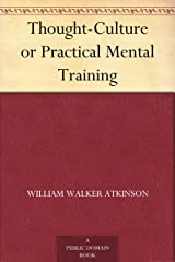 Thought-Culture or Practical Mental Training Kindle Edition