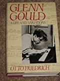 Glenn Gould: A Life and Variations