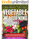 VEGETABLE GARDENING FOR BEGINNERS: A Beginner's Guide to Home Gardening in Urban Contexts. Grow Fresh and Organic…