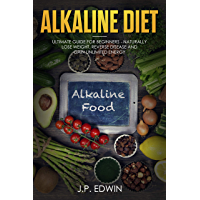 Alkaline Diet: Ultimate Guide for Beginners - Naturally Lose Weight, Reverse Disease and Gain Unlimited Energy (English Edition)