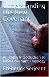 Understanding the New Covenant: A Simple Introduction to New-Covenant Theology