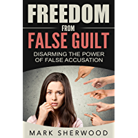 Freedom From False Guilt: Disarming The Power of False Accusation (English Edition)