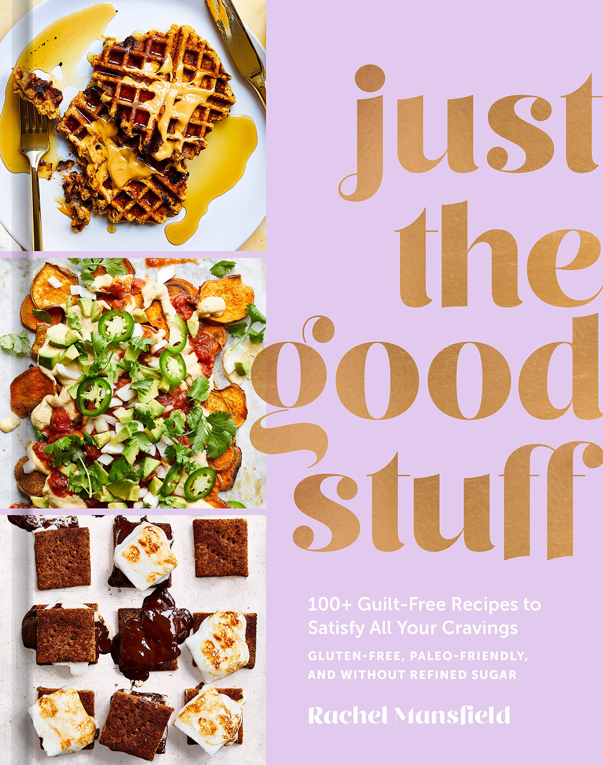 Just the Good Stuff: 100+ Guilt-Free Recipes to Satisfy All Your Cravings: A Cookbook by Clarkson Potter
