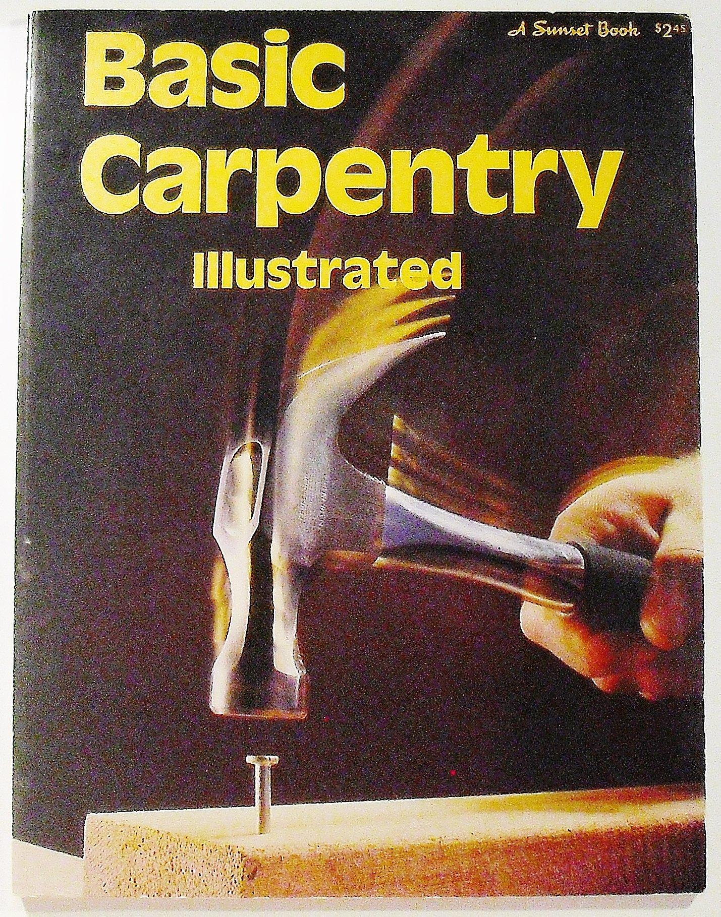 Basic carpentry illustrated, (A Sunset book): Sunset Books: 9780376010148:  Amazon.com: Books