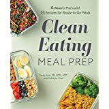 Clean Eating Meal Prep: 6 Weekly Plans and 75 Recipes for Ready-to-Go Meals