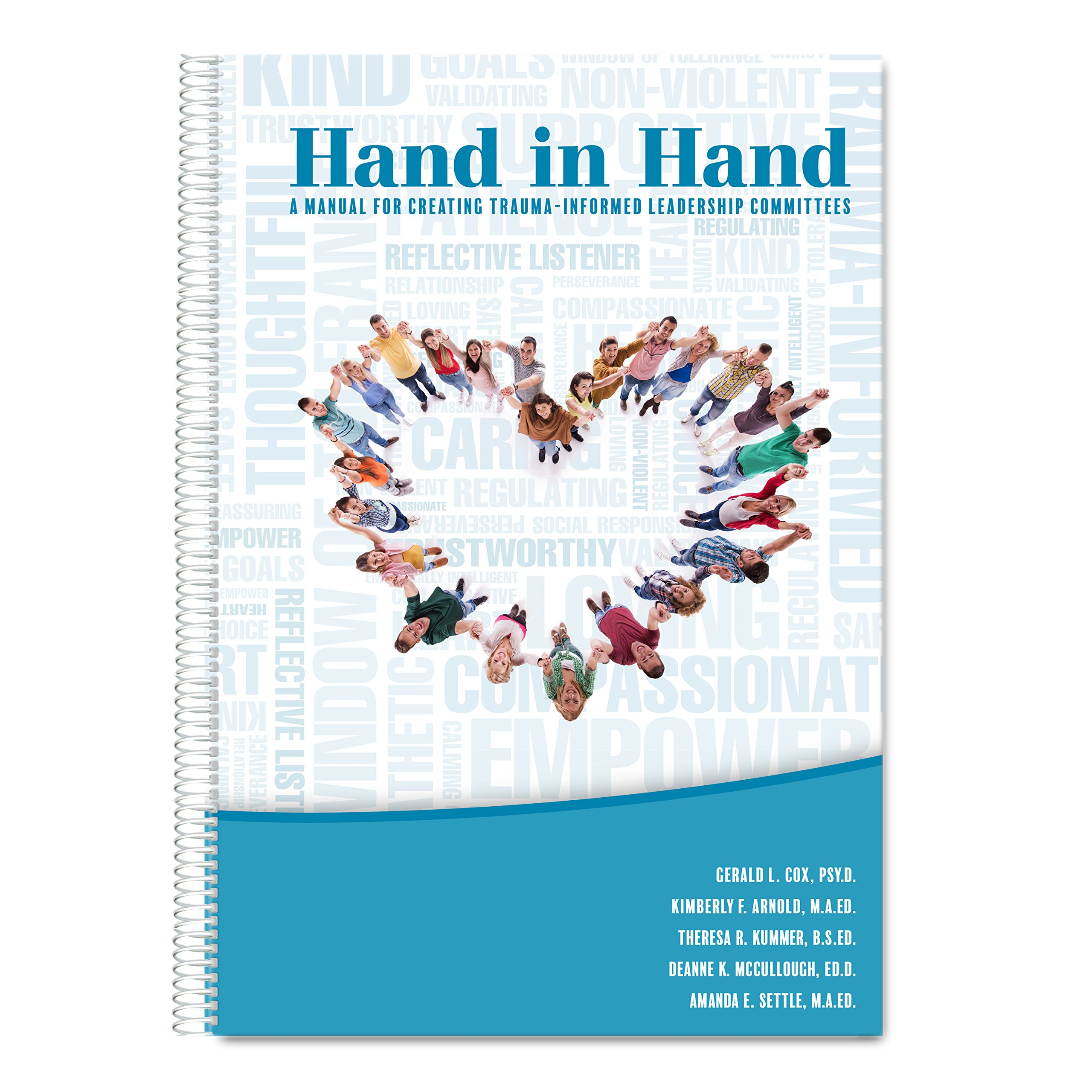 Hand in Hand: A Manual for Creating Trauma-Informed Leadership Committees:  Gerald L. Cox PsyD., Kimberly F. Arnold M.A.Ed., Theresa R. Kummer B.S.Ed.,  ...