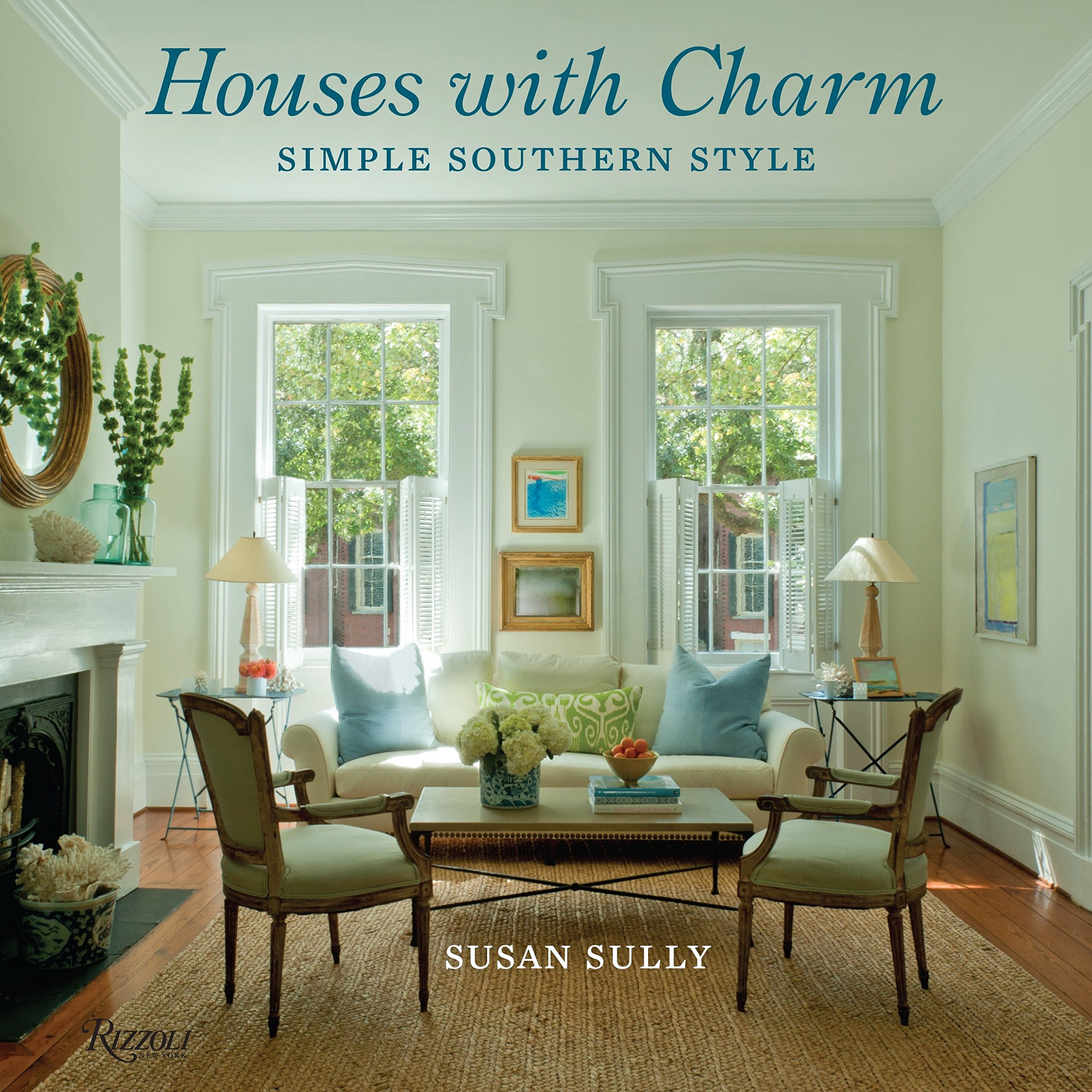 Follow the Author & Houses with Charm: Simple Southern Style: Susan Sully: 9780847840076 ...