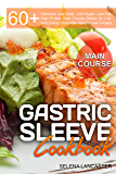 Gastric Sleeve Cookbook: MAIN COURSE - 60 Delicious Low-Carb, Low-Sugar, Low-Fat, High Protein Main Course Dishes for Lifelong Eating Style After Weight ... (Effortless Bariatric Cookbook Book 2)