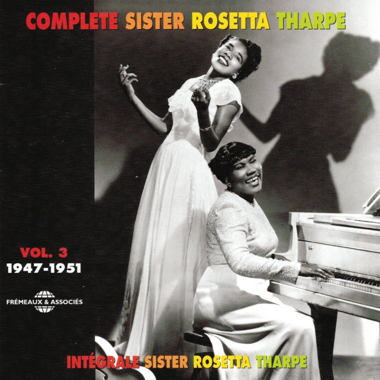 Complete Sister Rosetta Tharpe, Vol. 3: 1947-1951