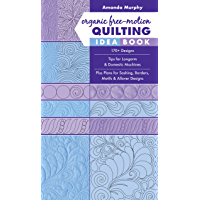 Organic Free-Motion Quilting Idea Book: 170+ Designs; Tips for Longarm & Domestic Machines; Plus Plans for Sashing, Borders, Motifs & Allover Designs