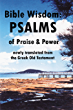 Bible Wisdom: PSALMS of Praise and Power newly translated from the Greek Old Testament