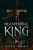 Neanderthal King: A Coming of Age Medieval Epic Fantasy Adventure