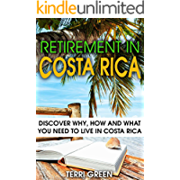 Retirement in Costa Rica: Discover Why, How and What You Need to Live in Costa Rica