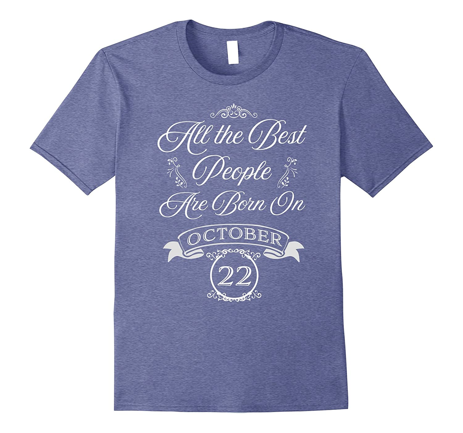 Best People Are Born On October 22nd Birthday Tee Shirt.-FL
