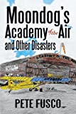 Moondog's Academy of the Air and Other Disasters