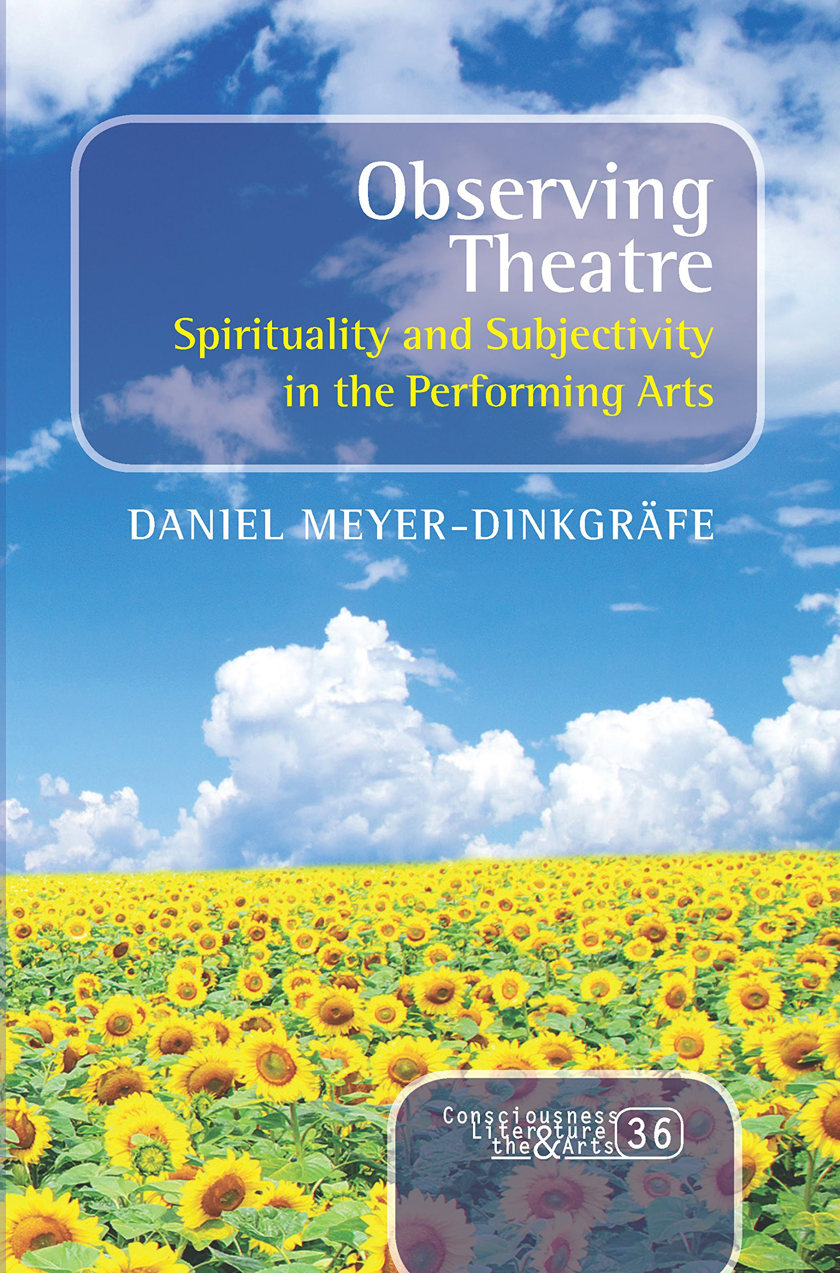 Observing Theatre: Spirituality and Subjectivity in the Performing Arts (Consciousness, Literature and the Arts) pdf epub