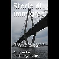 Storie di immigrati: Libro bilingue Italiano Inglese in un'antologia di racconti brevi (Racconti bilingue Vol. 7)