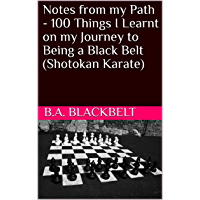 Notes from my Path - 100 Things I Learnt on my Journey to Being a Black Belt (Shotokan Karate) (English Edition)
