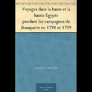 Voyages dans la basse et la haute Egypte pendant les campagnes de Bonaparte en 1798 et 1799 (French Edition)