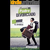 Manual del Padre Divorciado. 20 Lecciones para enfrentar el divorcio