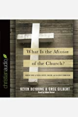 What Is the Mission of the Church?: Making Sense of Social Justice, Shalom and the Great Commission Audible Audiobook